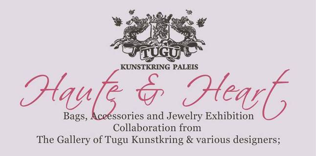 haute & heart -bags, accessories and jewelery exhibition collaboration from the gallery of tugu kunstkring paleis & various designer